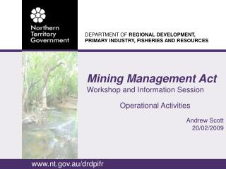 Mining Management Act Workshop and Information Session Operational Activities Andrew Scott