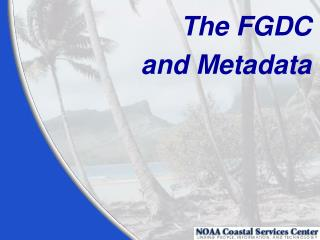 The FGDC  and Metadata