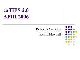 caTIES 2.0  APIII 2006