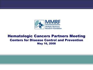 Hematologic Cancers Partners Meeting Centers for Disease Control and Prevention May 16, 2008