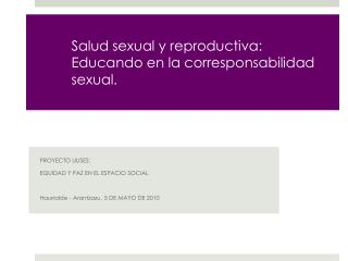Salud sexual y reproductiva: Educando en la corresponsabilidad sexual.