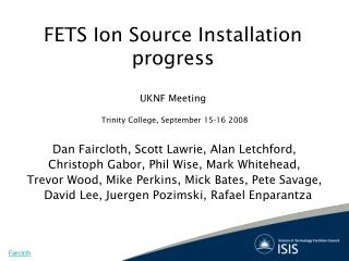 FETS Ion Source Installation progress UKNF Meeting Trinity College, September 15-16 2008