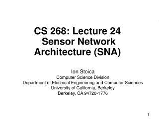 CS 268: Lecture 24  Sensor Network Architecture (SNA)