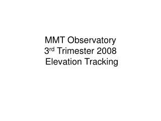 MMT Observatory 3 rd  Trimester 2008  Elevation Tracking
