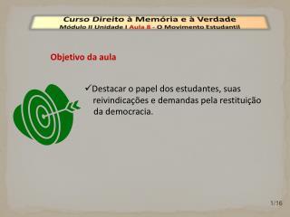 Curso Direito à Memória e à Verdade Módulo  II  Unidade  I  Aula  8  -  O Movimento Estudantil