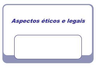 Aspectos éticos e legais