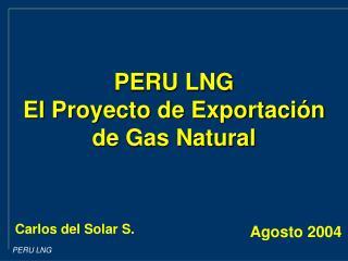 PERU LNG El Proyecto de Exportación de Gas Natural