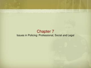 Chapter 7 Issues in Policing: Professional, Social and Legal