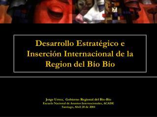 Desarrollo Estratégico e Inserción Internacional de la Region del Bío Bío