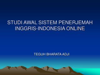 STUDI AWAL SISTEM PENERJEMAH INGGRIS-INDONESIA ONLINE