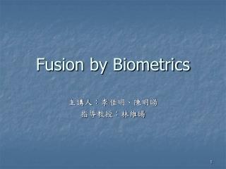 Fusion by Biometrics