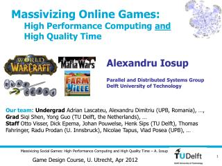 Massivizing Online Games:       High Performance Computing  and         High Quality Time