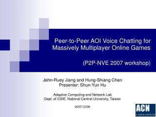 Peer-to-Peer AOI Voice Chatting for Massively Multiplayer Online Games (P2P-NVE 2007 workshop)