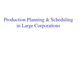 Production Planning  Scheduling in Large Corporations