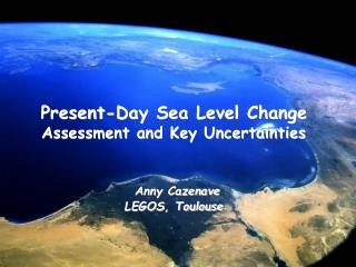 Present-Day Sea Level Change  Assessment and Key Uncertainties Anny Cazenave LEGOS, Toulouse