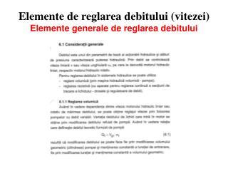 Elemente de reglarea debitului (vitezei) Elemente generale de reglarea debitului