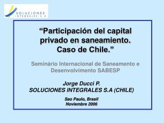 """""""Participación del capital privado en saneamiento.  Caso de Chile."""""""