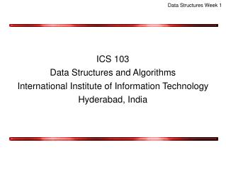 ICS 103 Data Structures and Algorithms International Institute of Information Technology