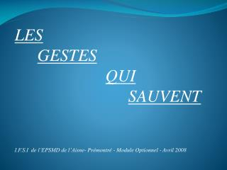 LES   GESTES      QUI       SAUVENT   I.F.S.I  de l EPSMD de l Aisne- Pr montr  - Module Optionnel - Avril 2008