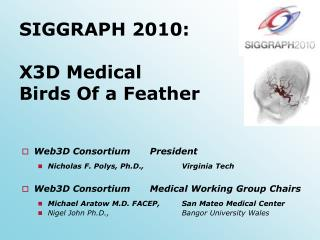 SIGGRAPH 2010: X3D Medical  Birds Of a Feather