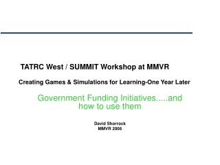 TATRC West / SUMMIT Workshop at MMVR Creating Games & Simulations for Learning-One Year Later