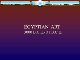 EGYPTIAN  ART 3000 B.C.E.- 31 B.C.E.