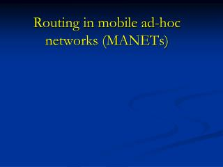 Routing in mobile ad-hoc networks (MANETs)
