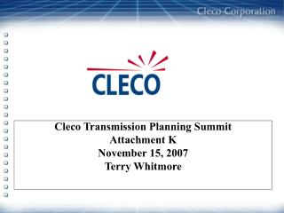 Cleco Transmission Planning Summit Attachment K November 15, 2007 Terry Whitmore