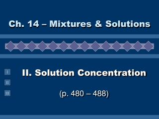 II. Solution Concentration (p. 480 – 488)