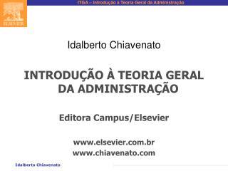 Idalberto Chiavenato INTRODUÇÃO À TEORIA GERAL DA ADMINISTRAÇÃO Editora Campus/Elsevier