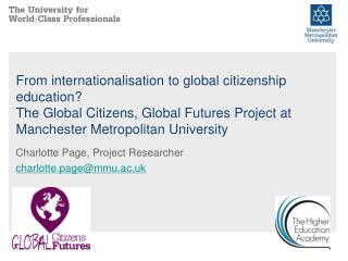 Charlotte Page, Project Researcher charlotte.page@mmu.ac.uk