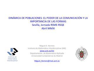 Miguel A. Herrero Instituto de Matemática Interdisciplinar (IMI) ucm.es/imi