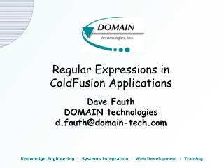 Regular Expressions in ColdFusion Applications  Dave Fauth DOMAIN technologies d.fauthdomain-tech