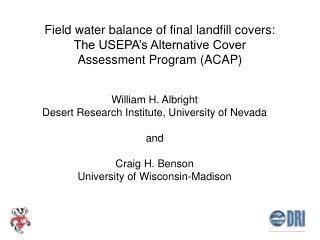 William H. Albright  Desert Research Institute, University of Nevada and  Craig H. Benson