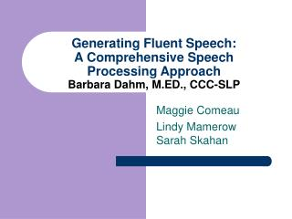 Generating Fluent Speech: A Comprehensive Speech  Processing Approach Barbara Dahm, M.ED., CCC-SLP