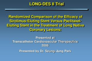 Presented at Transcatheter Cardiovascular Therapeutics 2006 Presented by Dr. Seung-Jung Park