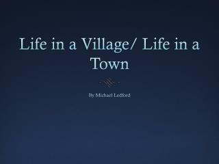 Life in a Village/ Life in a Town