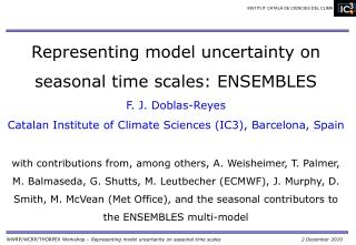 Representing model uncertainty on seasonal time scales: ENSEMBLES F. J. Doblas-Reyes