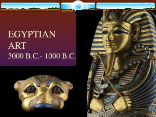 EGYPTIAN  ART 3000 B.C.- 1000 B.C.