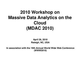 2010 Workshop on  Massive Data Analytics on the Cloud MDAC 2010
