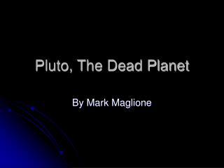 Pluto, The Dead Planet