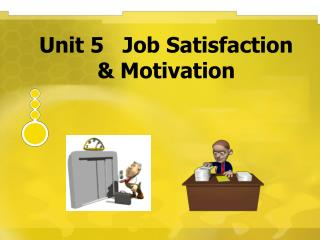 Unit 5   Job Satisfaction  & Motivation