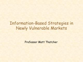 Information-Based Strategies in  Newly Vulnerable Markets