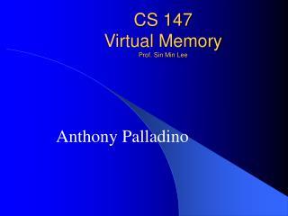 CS 147 Virtual Memory Prof. Sin Min Lee