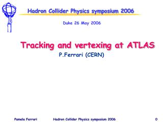 Hadron Collider Physics symposium 2006 Duke 26 May 2006     Tracking and vertexing at ATLAS