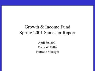Growth & Income Fund Spring 2001 Semester Report