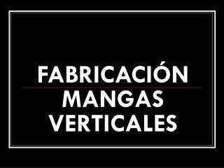 FABRICACIÓN MANGAS VERTICALES