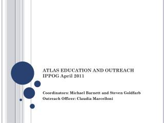 ATLAS EDUCATION AND OUTREACH  IPPOG April 2011