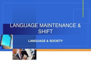 LANGUAGE MAINTENANCE & SHIFT