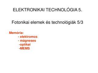 Memória: - elektromos  - mágneses   -optikai  -MEMS